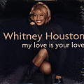 My Love Is Your Love — Whitney Houston