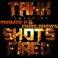 Tank Ft Promise P & Chris Brown - Shots Fired