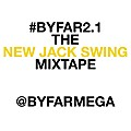 #BYFAR2.1 - NEW JACK SWING MIXTAPE