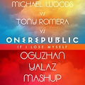 Michael Woods vs Tony Romera vs OneRepublic - If I Lose Myself (Oguzhan Yalaz Mashup)