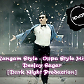 Gangnam Style (Oppa Style Mix) [Re-Work] DeeJay Sagar [Dark Night Production]