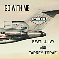 Go With Me - Phil G. Feat. J. Ivy And Tarrey Torae