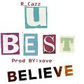 U BEst Believe (Quit All The) Prod By XOVE