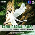 Kabhi Jo Badal Barse By DJ A.Sen Remix - www.djsbuzz.in
