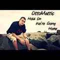 OttoMattic - Hold On We're Going Home (Cover)