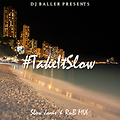 #TakeItSlow Slow Jams & RnB Mix CD Mixed By @DJBaller_1