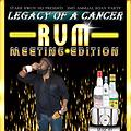 Legacy Of A Cancer (Rum Meeting Edition)