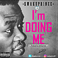 Kwakuprince - I'm Doing Me [Explicit] [Produced by kwakuprince]