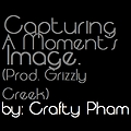 Capturing A Moment's Image (Prod. Grizzly Creek) [INCOMPLETE]