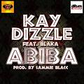 Kay Dizzle ft Blaka - Abiba (Prod. by Sammie Blacc)