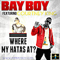 BAY BOY ft. COURTNEY KING- WHERE MY HATAS AT?