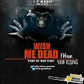 Fm_Wish Me Dead Ft Yaw Young_Prod.By.Mad FiGaz