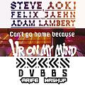 Can't go home because ur on my mind (arife Mashup)