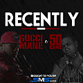 Gucci Mane Ft. 50 Cent - Recently