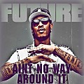 Future - Aint No Way Around It