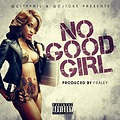 No Good Girl (Prod. By Fraley)