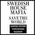 Swedish House Mafia - Save The World (Sandro Murru & Dj Vincenzino Mashup)