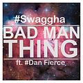 Swaggha - Bad Man Thing