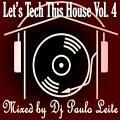 Let's Tech This House Vol. 4 - Mixed by Dj Paulo Leite