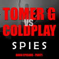 Tomer G vs Coldplay - Spies 2013 (The Short Episode) EXCLUSIVE!