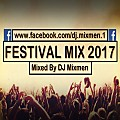 FESTIVAL MIX 2017 | MIXED BY DJ MIXMEN (www.facebook.com/dj.mixmen.1)