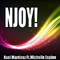 Axel Martinez Feat. Michelle Espino - Njoy! (Original Mix)