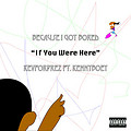 If You Were Here Ft. Kennboey