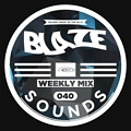 Blaze Sounds Weekly Mix 40