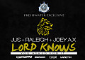 Jus +Raleigh + Joey A.X - Lord Knows