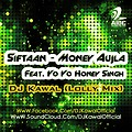 SIFTAAN - MONEY AUJLA FEAT. YO YO HONEY SINGH - DJ KAWAL (LOLLY MIX) MASTERED