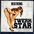 TWERK STAR - BEATKING feat. MOUSE ON THA TRACK, DJ AYE BAY BAY (dirty)