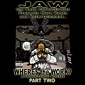 JAW the Base Productionist~Where$ the Work?pt2