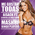Aisack Ft. La Secta & El Calle Latina - Me Gustan Todas (Mashup Bingo Players)