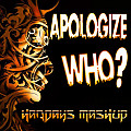 Who  Apologize (Hardays Mashup)
