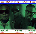 WeekEnd M - Reezon x Wakazi x Chibbz