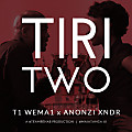 T1 Wema1 - Tiri Two ft Anonzi XnDr (prd by XnDr #TamREHAB)