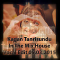 Kagan Tanrisundu  In The Mix House Vocal Edit 05.03.2015