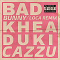 Khea-ft-Duki-Cazzu-y-Bad-Bunny-Loca-Remix
