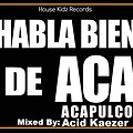Acid Kaezer - Habla Bien De Aca [Set Mix 2013 Powered By: House Kidz Records]