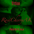 TySin - Rose Cherry AK (Prod By K Jula) (Final)