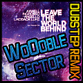 Axwell, Ingrosso, Angello, Laidback Luke feat. Deborah Cox - Leave the World Behind [WoOoble Sector Dubstep Remix]