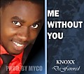Knoxx DeFavored-Me Without You(Prod by Mickey Myco).