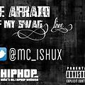 Be afraid of my swag - Mc Ishux