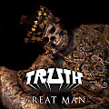 Truth - Great Man