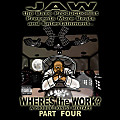 JAW the Base Productionist~Where$ the Work?pt4