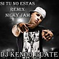 Nicky Jam Ft De La Gueto - Si Tu No Estas (Remix 2015 Dj Kendo Guate )