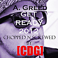 A. Greed - Get Ready 2012 (Chopped n Screwed by [CDG])