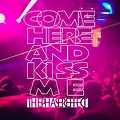 Come Here and Kiss Me