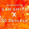 Spotlight_ Sam Smith x Ed Sheeran