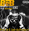 B.O.B. Feat. Nicki Minaj - Outta My Mind Remix (Prod. by E-Jaye da Producer)